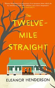 The Twelve-Mile Straight - Eleanor Henderson - cover