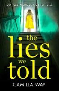 The Lies We Told: The Exciting New Psychological Thriller from the Bestselling Author of Watching Edie - Camilla Way - cover