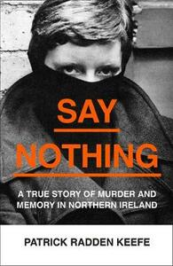 Say Nothing: A True Story of Murder and Memory in Northern Ireland - Patrick Radden Keefe - cover