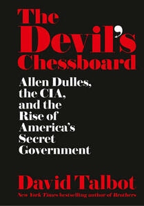 The Devil's Chessboard: Allen Dulles, the CIA, and the Rise of America's Secret Government - David Talbot - cover
