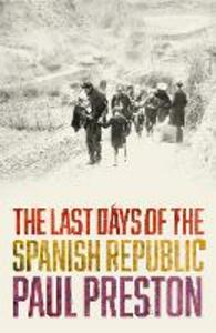 The Last Days of the Spanish Republic - Paul Preston - cover