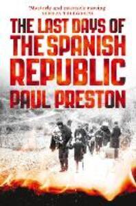 The Last Days of the Spanish Republic - Paul Preston - cover