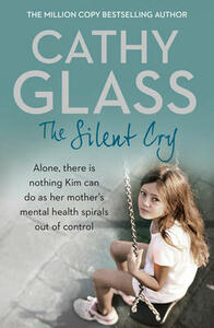 The Silent Cry: There is Little Kim Can Do as Her Mother's Mental Health Spirals out of Control - Cathy Glass - cover