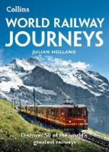 World Railway Journeys: Discover 50 of the World's Greatest Railways - Julian Holland - cover