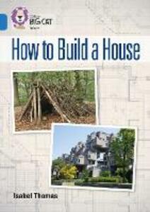 How to Build a House: Band 16/Sapphire - Isabel Thomas - cover