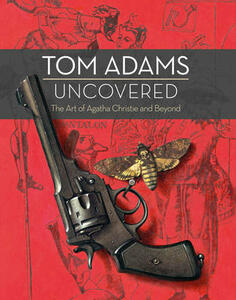 Tom Adams Uncovered: The Art of Agatha Christie and Beyond - Tom Adams,John Curran - cover