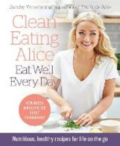 Foto Cover di Clean Eating Alice Eat Well Every Day, Ebook inglese di Alice Liveing, edito da HarperCollins Publishers