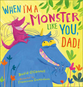 When I'm a Monster Like You, Dad - David O'Connell - cover