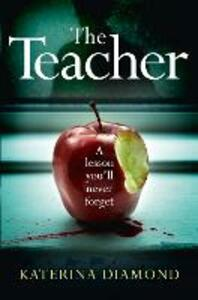 The Teacher: A Shocking and Compelling New Crime Thriller - Not for the Faint-Hearted! - Katerina Diamond - cover