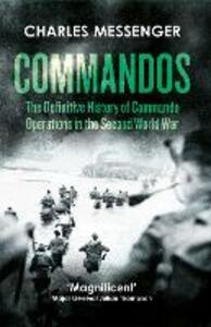 Commandos: The Definitive History of Commando Operations in the Second World War - Charles Messenger - cover