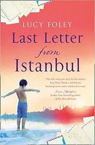 Last Letter from Istanbul: Escape with This Epic Holiday Read of Secrets and Forbidden Love - Lucy Foley - cover