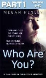Foto Cover di Who Are You?: Part 1 of 3: With one click she found her perfect man. And he found his perfect victim. A true story of the ultimate deception., Ebook inglese di Megan Henley,Linda Watson Brown, edito da HarperCollins Publishers