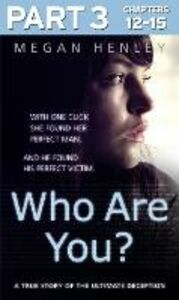 Ebook in inglese Who Are You?: Part 3 of 3: With one click she found her perfect man. And he found his perfect victim. A true story of the ultimate deception. Henley, Megan , Watson Brown, Linda