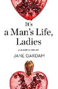 Ebook in inglese It's a Man's Life, Ladies Gardam, Jane
