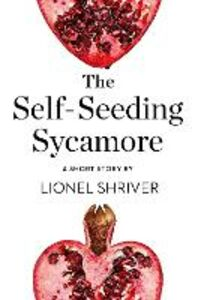 Ebook in inglese The Self-Seeding Sycamore Shriver, Lionel