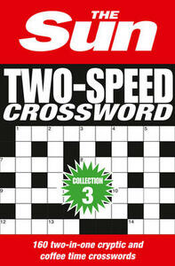 The Sun Two-Speed Crossword Collection 3: 160 Two-in-One Cryptic and Coffee Time Crosswords - The Sun - cover