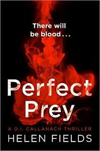 Perfect Prey: The Twisty New Crime Thriller That Will Keep You Up All Night - Helen Fields - cover