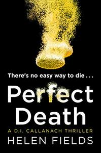 Perfect Death: The Gripping New Crime Book You Won't be Able to Put Down! - Helen Fields - cover