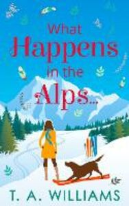 Ebook in inglese What Happens in the Alps... Williams, T A