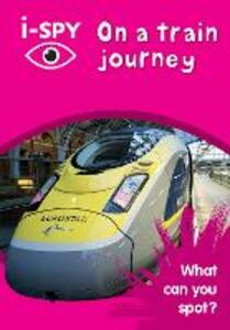 i-SPY On a train journey: What Can You Spot? - i-SPY - cover