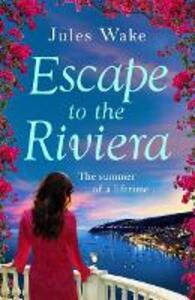 Escape to the Riviera: The Perfect Summer Romance! - Jules Wake - cover