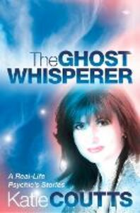 Foto Cover di The Ghost Whisperer: A Real-Life Psychic's Stories, Ebook inglese di Katie Coutts, edito da HarperCollins Publishers