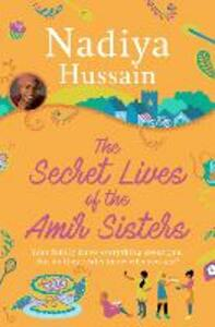 The Secret Lives of the Amir Sisters: The Ultimate Heart-Warming Read for 2018 - Nadiya Hussain - cover