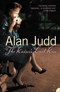 Foto Cover di Kaiser's Last Kiss, Ebook inglese di Alan Judd, edito da HarperCollins Publishers