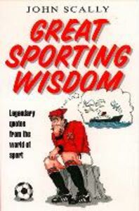 Ebook in inglese Great Sporting Wisdom: Legendary Quotes from the World of Sport Scally, John