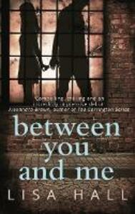 Between You and Me: A Psychological Thriller with a Twist You Won't See Coming - Lisa Hall - cover