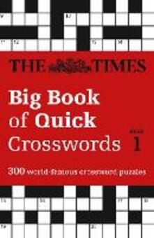 The Times Big Book of Quick Crosswords 1: 300 World-Famous Crossword Puzzles - The Times Mind Games - cover