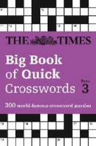 The Times Big Book of Quick Crosswords Book 3: 300 World-Famous Crossword Puzzles - The Times Mind Games - cover