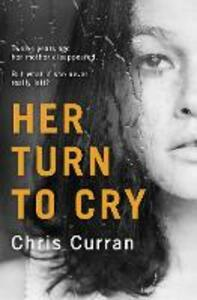 Her Turn to Cry: A Gripping Psychological Thriller with Twists You Won't See Coming - Chris Curran - cover