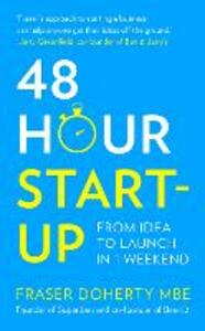 48-Hour Start-up: From Idea to Launch in 1 Weekend - Fraser Doherty - cover