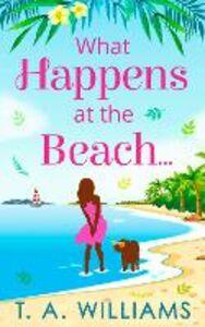 Foto Cover di What Happens at the Beach..., Ebook inglese di T A Williams, edito da HarperCollins Publishers