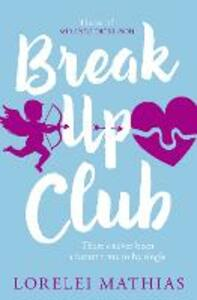 Break-Up Club: A Smart, Funny Novel About Love and Friendship - Lorelei Mathias - cover