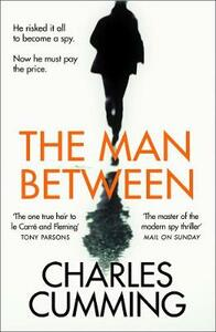 The Man Between: The Gripping New Spy Thriller You Need to Read in 2018 - Charles Cumming - cover