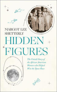 Hidden Figures: The Untold Story of the African American Women Who Helped Win the Space Race - Margot Lee Shetterly - cover
