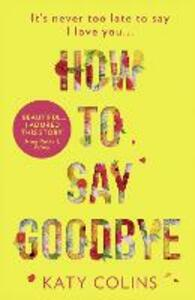 How to Say Goodbye: An Emotional and Uplifting New Women's Fiction Book for 2019 - Katy Colins - cover
