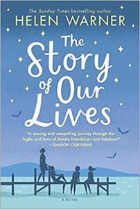The Story of Our Lives: A Heartwarming Story of Friendship for Summer 2018 - Helen Warner - cover