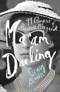 Ma'am Darling: 99 Glimpses of Princess Margaret - Craig Brown - cover