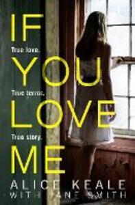 If You Love Me: True Love. True Terror. True Story. - Alice Keale,Jane Smith - cover
