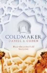 Coldmaker: Those Who Control Cold Hold the Power - Daniel A. Cohen - cover
