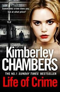 Life of Crime: The Gripping No 1 Sunday Times Bestseller - Kimberley Chambers - cover