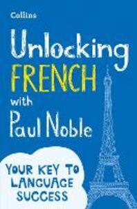Foto Cover di Unlocking French with Paul Noble, Ebook inglese di Paul Noble, edito da HarperCollins Publishers