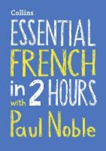 Essential French in 2 hours with Paul Noble: Your Key to Language Success with the Bestselling Language Coach - Paul Noble - cover