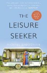 The Leisure Seeker: Read the Book That Inspired the Movie - Michael Zadoorian - cover