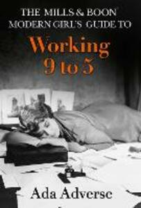 The Mills & Boon Modern Girl's Guide to: Working 9-5: Career Advice for Feminists - Ada Adverse - cover