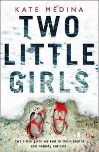 Two Little Girls: The Gripping New Psychological Thriller You Need to Read in Summer 2018 - Kate Medina - cover