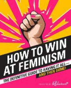 How to Win at Feminism: The Definitive Guide to Having it All... and Then Some! - Reductress - cover
